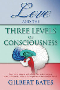 Primal Therapy Books by Primal Therapist Gilbert Bates Love and the Three Levels of Consciousness