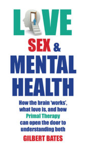 Primal Therapy Books by PrimalTherapist Gilbert Bates Love Sex and Mental Health